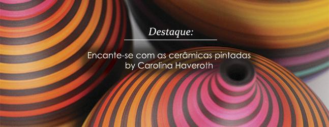 Artigos de Decoração Assinados por Carolina Haveroth